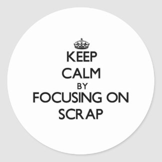 Keep Calm by focusing on Scrap Classic Round Sticker
