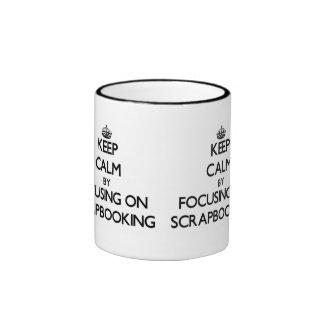 Keep Calm by focusing on Scrapbooking Ringer Coffee Mug