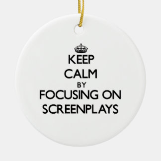 Keep Calm by focusing on Screenplays Ornaments