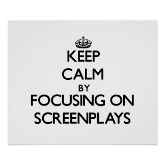 Keep Calm by focusing on Screenplays Poster