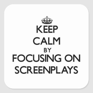Keep Calm by focusing on Screenplays Stickers