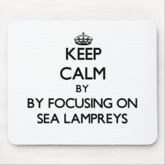 Keep calm by focusing on Sea Lampreys Mouse Pad