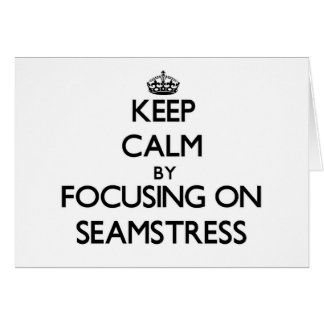 Keep Calm by focusing on Seamstress Stationery Note Card