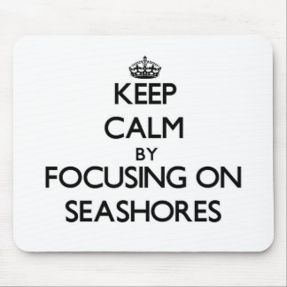 Keep Calm by focusing on Seashores Mousepads