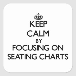 Keep Calm by focusing on Seating Charts Square Stickers