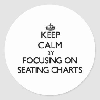 Keep Calm by focusing on Seating Charts Round Sticker