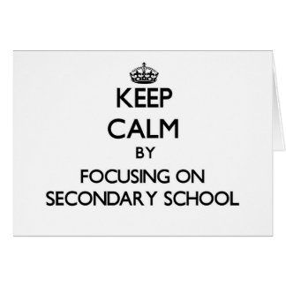 Keep Calm by focusing on Secondary School Card
