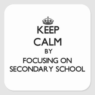Keep Calm by focusing on Secondary School Square Stickers