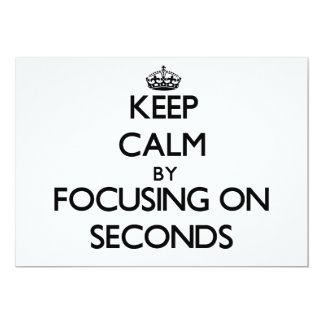 """Keep Calm by focusing on Seconds 5"""" X 7"""" Invitation Card"""
