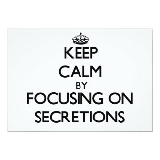 Keep Calm by focusing on Secretions 5x7 Paper Invitation Card