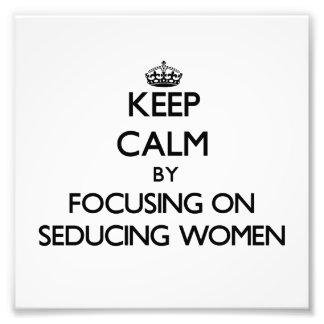 Keep Calm by focusing on Seducing Women Photograph