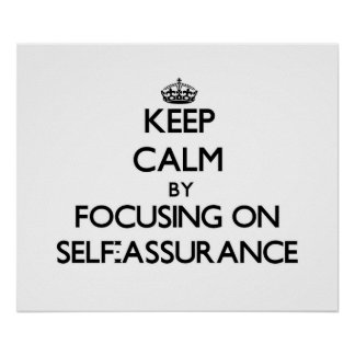 Keep Calm by focusing on Self-Assurance Posters