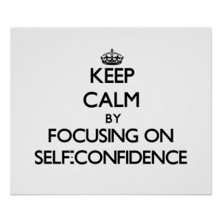 Keep Calm by focusing on Self-Confidence Poster