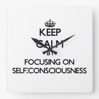 Keep Calm by focusing on Self-Consciousness Square Wall Clocks
