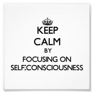 Keep Calm by focusing on Self-Consciousness Art Photo