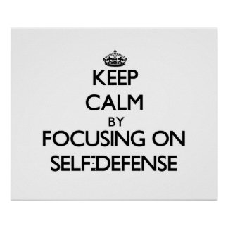 Keep Calm by focusing on Self-Defense Print