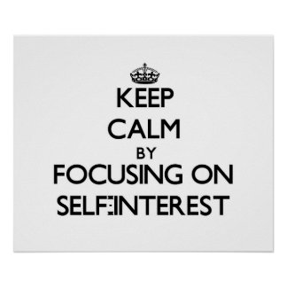 Keep Calm by focusing on Self-Interest Posters