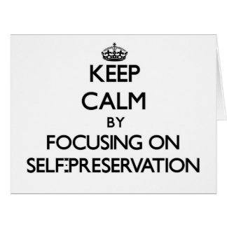 Keep Calm by focusing on Self-Preservation Card