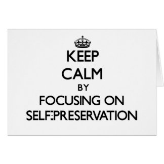 Keep Calm by focusing on Self-Preservation Greeting Card
