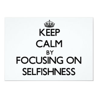 Keep Calm by focusing on Selfishness Personalized Invite