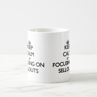 Keep Calm by focusing on Sellouts Classic White Coffee Mug