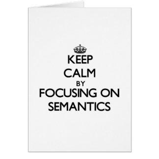 Keep Calm by focusing on Semantics Greeting Card