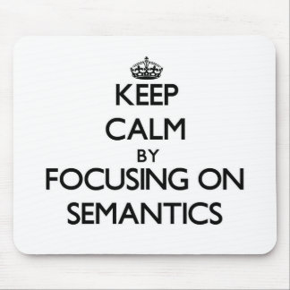 Keep Calm by focusing on Semantics Mouse Pad