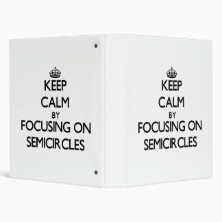 Keep Calm by focusing on Semicircles 3 Ring Binder