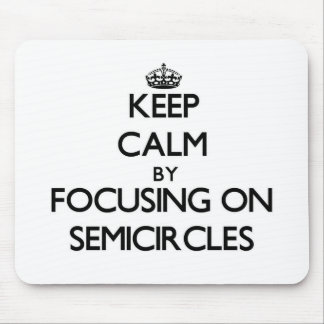 Keep Calm by focusing on Semicircles Mousepads