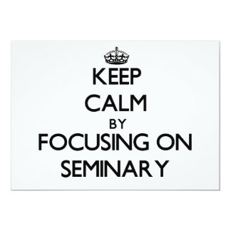 Keep Calm by focusing on Seminary 5x7 Paper Invitation Card