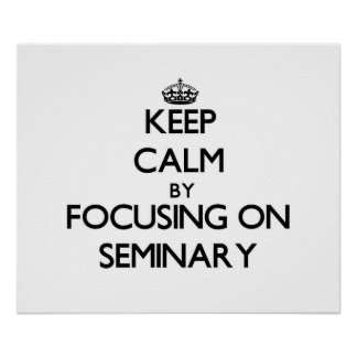 Keep Calm by focusing on Seminary Poster