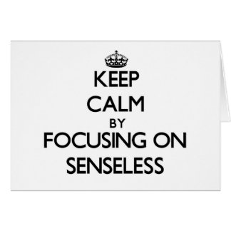 Keep Calm by focusing on Senseless Stationery Note Card