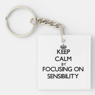 Keep Calm by focusing on Sensibility Acrylic Key Chains