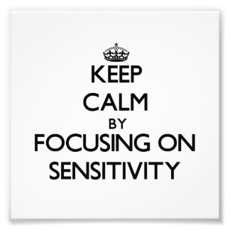 Keep Calm by focusing on Sensitivity Photo Print