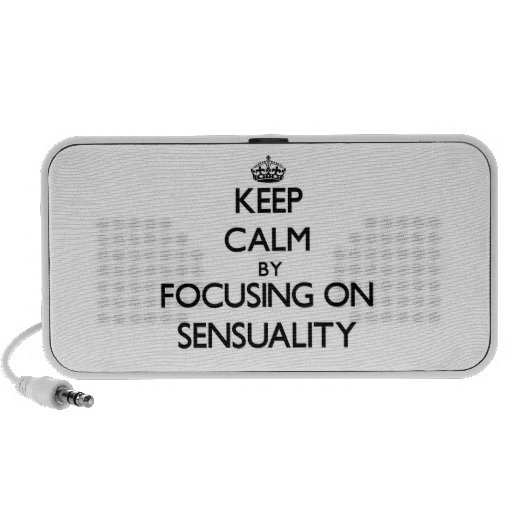 Keep Calm by focusing on Sensuality Laptop Speakers