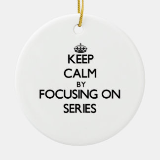 Keep Calm by focusing on Series Ornament