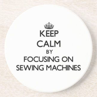 Keep Calm by focusing on Sewing Machines Coasters