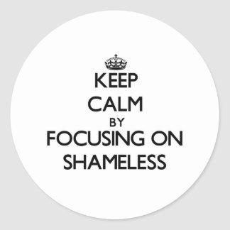 Keep Calm by focusing on Shameless Stickers
