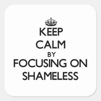 Keep Calm by focusing on Shameless Sticker