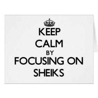 Keep Calm by focusing on Sheiks Large Greeting Card