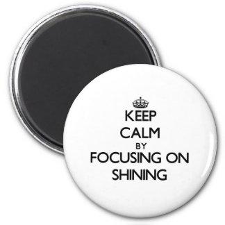 Keep Calm by focusing on Shining Fridge Magnet