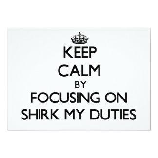 "Keep Calm by focusing on Shirk My Duties 5"" X 7"" Invitation Card"