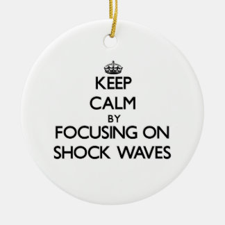 Keep Calm by focusing on Shock Waves Ornament