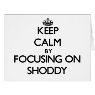 Keep Calm by focusing on Shoddy Large Greeting Card
