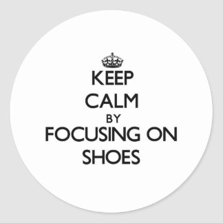 Keep Calm by focusing on Shoes Sticker