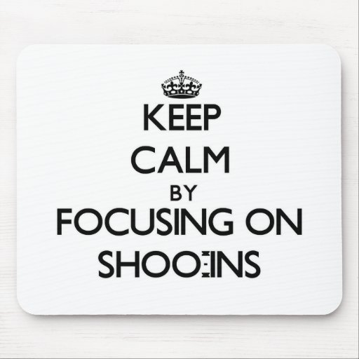 Keep Calm by focusing on Shoo-Ins Mousepad