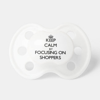 Keep Calm by focusing on Shoppers Pacifiers