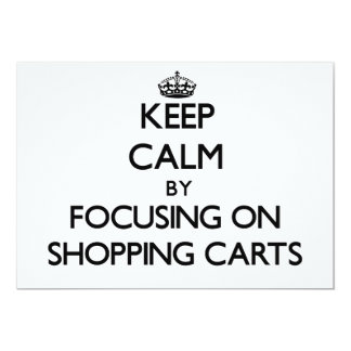 Keep Calm by focusing on Shopping Carts 5x7 Paper Invitation Card
