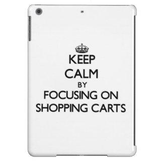 Keep Calm by focusing on Shopping Carts iPad Air Cases