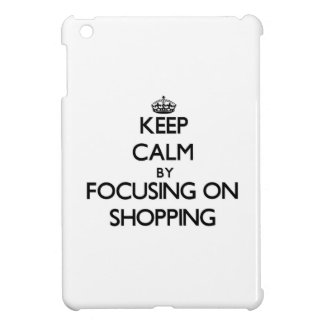 Keep Calm by focusing on Shopping iPad Mini Case